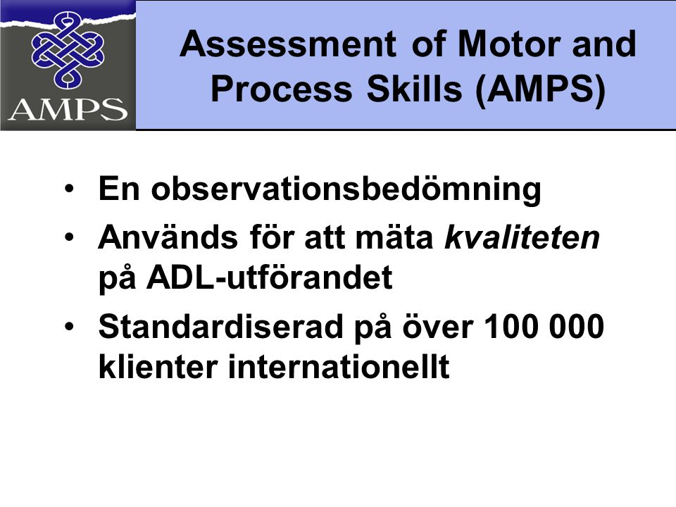 Assessment of Motor and Process Skills (AMPS)
