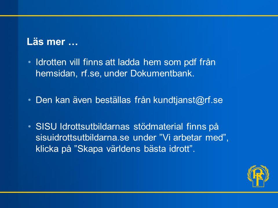 Läs mer … Idrotten vill finns att ladda hem som pdf från hemsidan, rf.se, under Dokumentbank. Den kan även beställas från kundtjanst@rf.se.