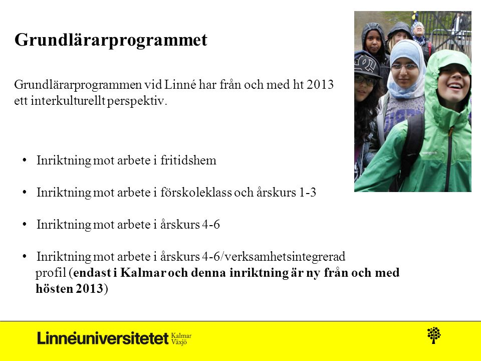 Grundlärarprogrammet Grundlärarprogrammen vid Linné har från och med ht 2013 ett interkulturellt perspektiv.