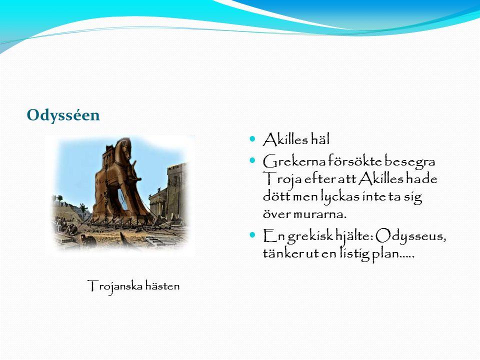 11-11-15 Odysséen. Akilles häl. Grekerna försökte besegra Troja efter att Akilles hade dött men lyckas inte ta sig över murarna.