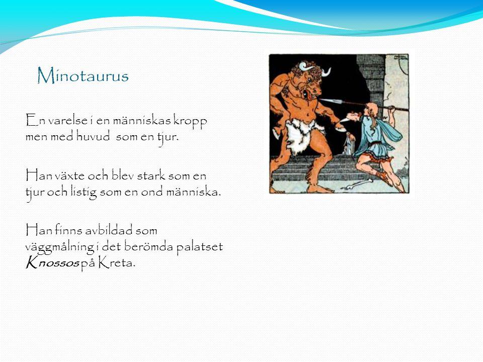 Minotaurus En varelse i en människas kropp men med huvud som en tjur.
