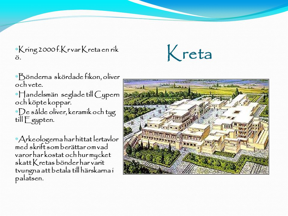 Kreta Kring 2000 f.Kr var Kreta en rik ö.