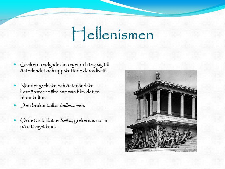 11-11-15 Hellenismen. Grekerna vidgade sina vyer och tog sig till österlandet och uppskattade deras livstil.
