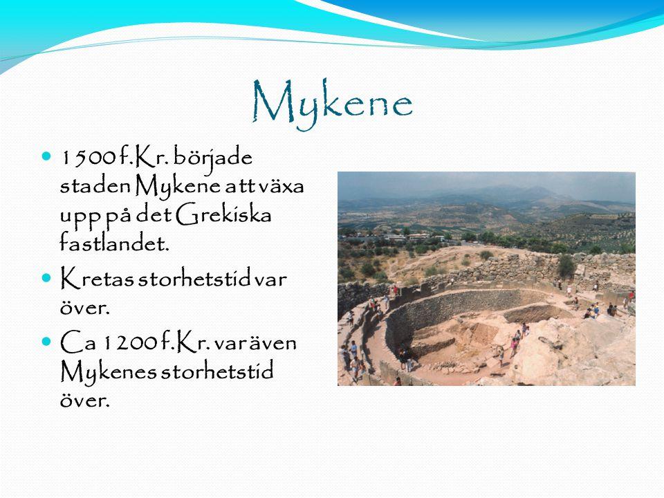 11-11-15 Mykene. 1500 f.Kr. började staden Mykene att växa upp på det Grekiska fastlandet. Kretas storhetstid var över.