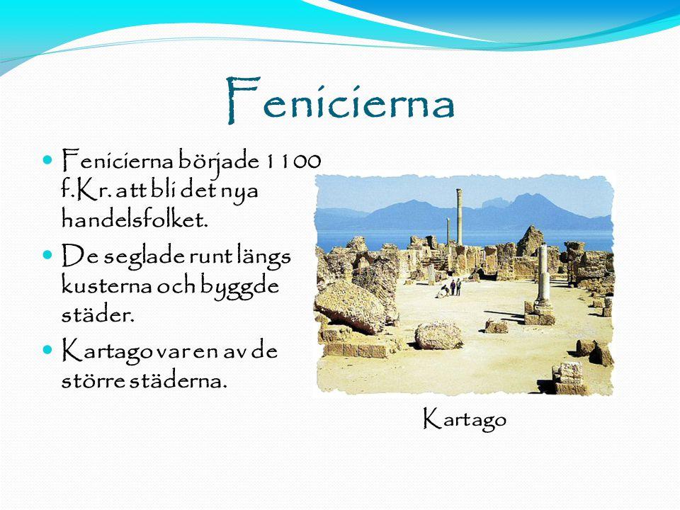 11-11-15 Fenicierna. Fenicierna började 1100 f.Kr. att bli det nya handelsfolket. De seglade runt längs kusterna och byggde städer.