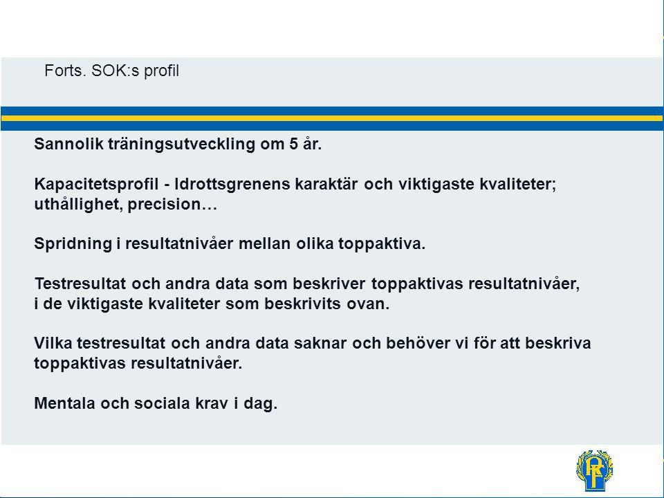 Forts. SOK:s profil Sannolik träningsutveckling om 5 år. Kapacitetsprofil - Idrottsgrenens karaktär och viktigaste kvaliteter;