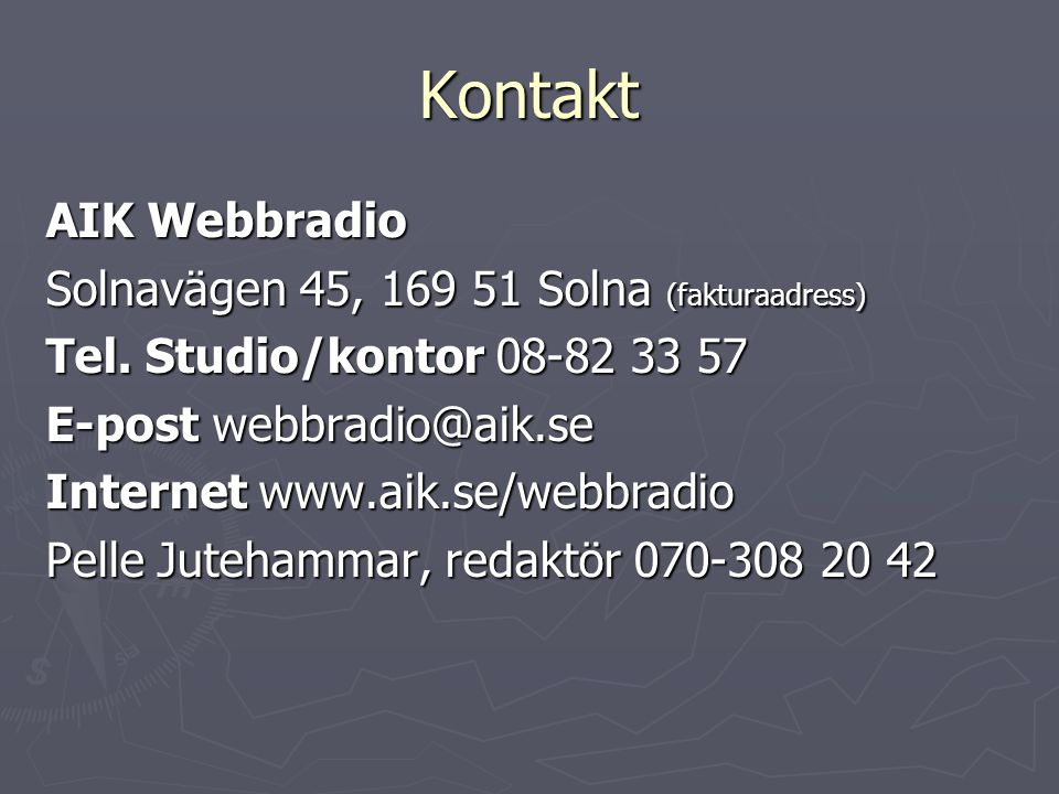 Kontakt AIK Webbradio Solnavägen 45, 169 51 Solna (fakturaadress)