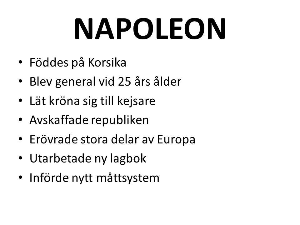 NAPOLEON Föddes på Korsika Blev general vid 25 års ålder