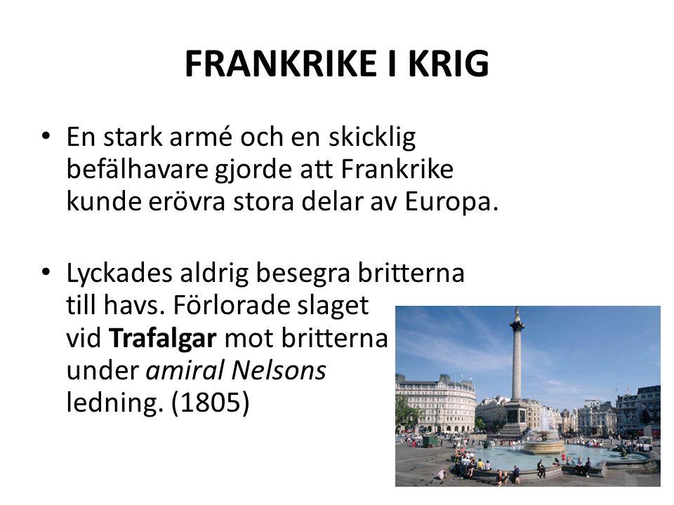 FRANKRIKE I KRIG En stark armé och en skicklig befälhavare gjorde att Frankrike kunde erövra stora delar av Europa.
