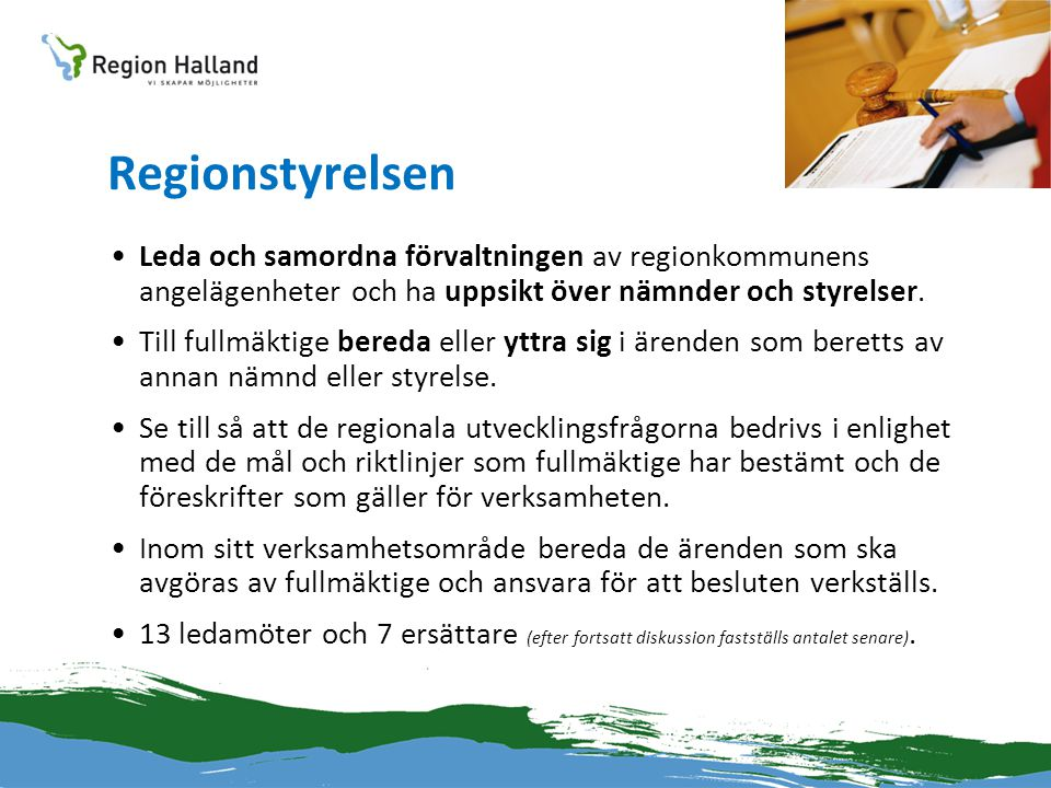 Regionstyrelsen Leda och samordna förvaltningen av regionkommunens angelägenheter och ha uppsikt över nämnder och styrelser.