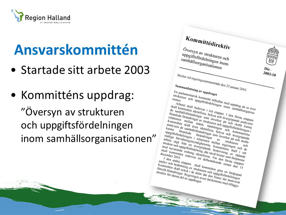 Ansvarskommittén Startade sitt arbete 2003 Kommitténs uppdrag: