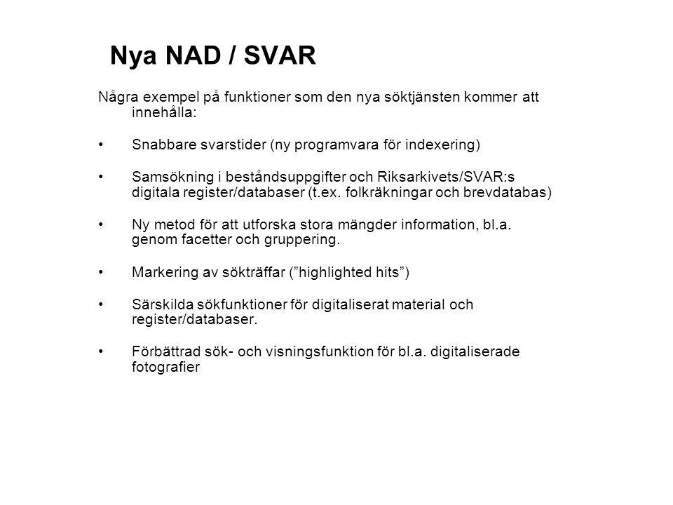 Nya NAD / SVAR Några exempel på funktioner som den nya söktjänsten kommer att innehålla: Snabbare svarstider (ny programvara för indexering)