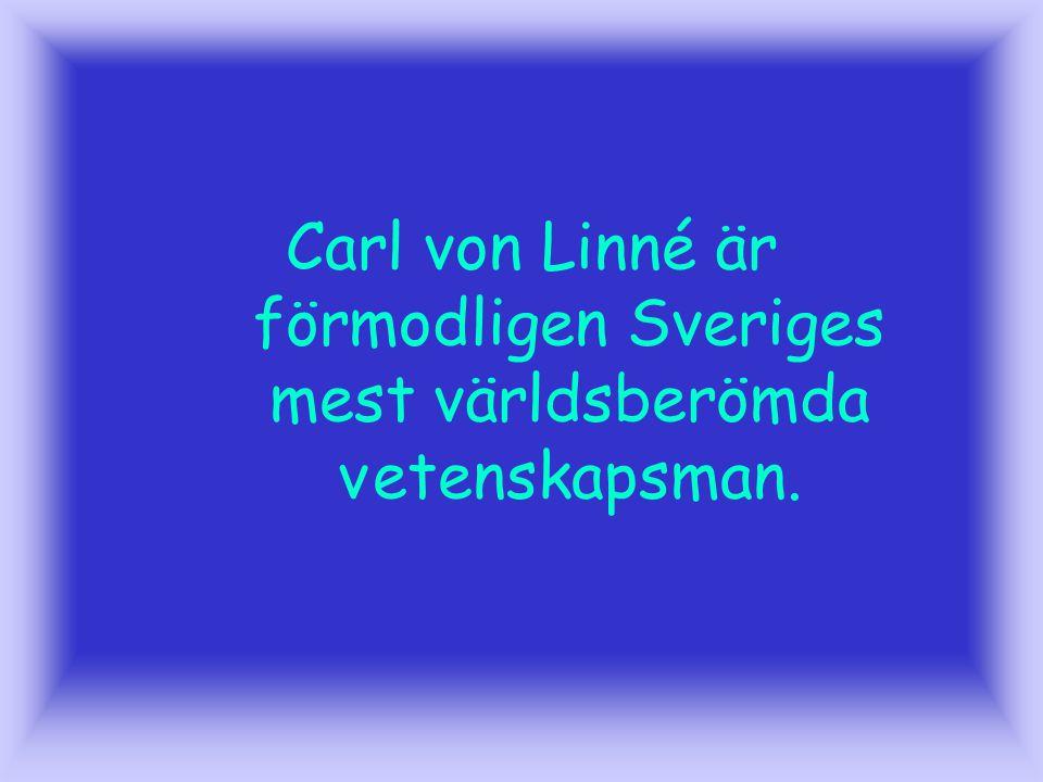 resor Carl von Linné är förmodligen Sveriges mest världsberömda v etenskapsman.