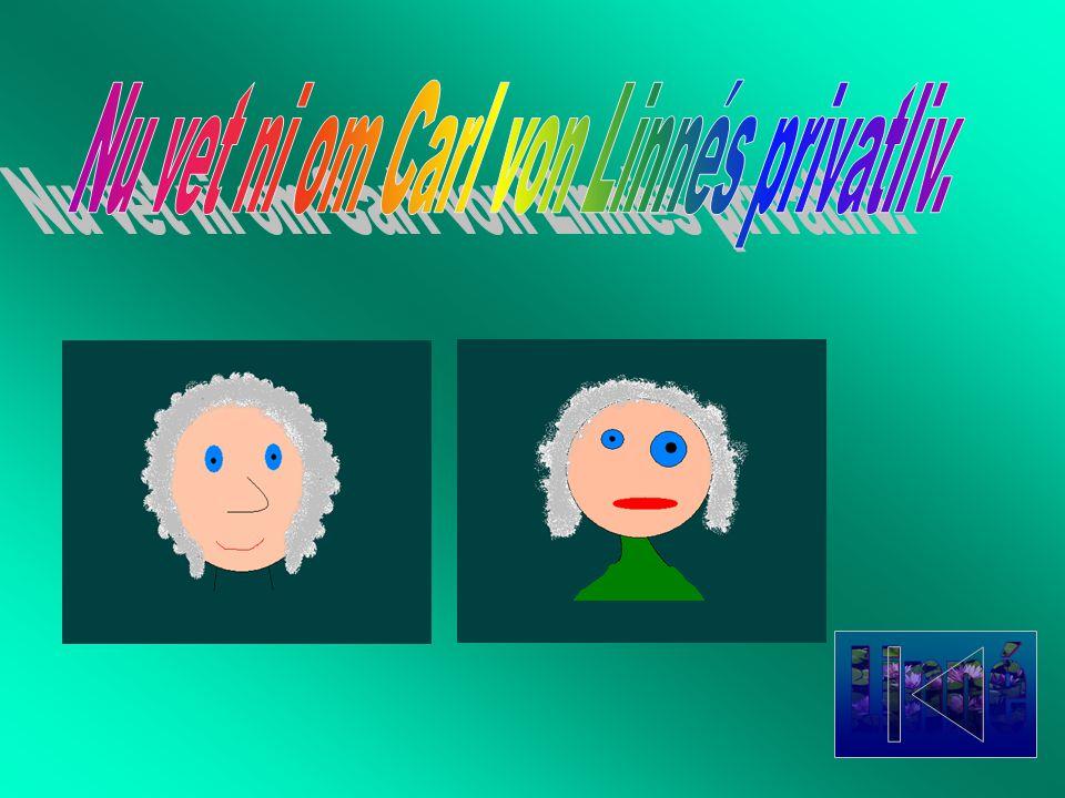Nu vet ni om Carl von Linnés privatliv.