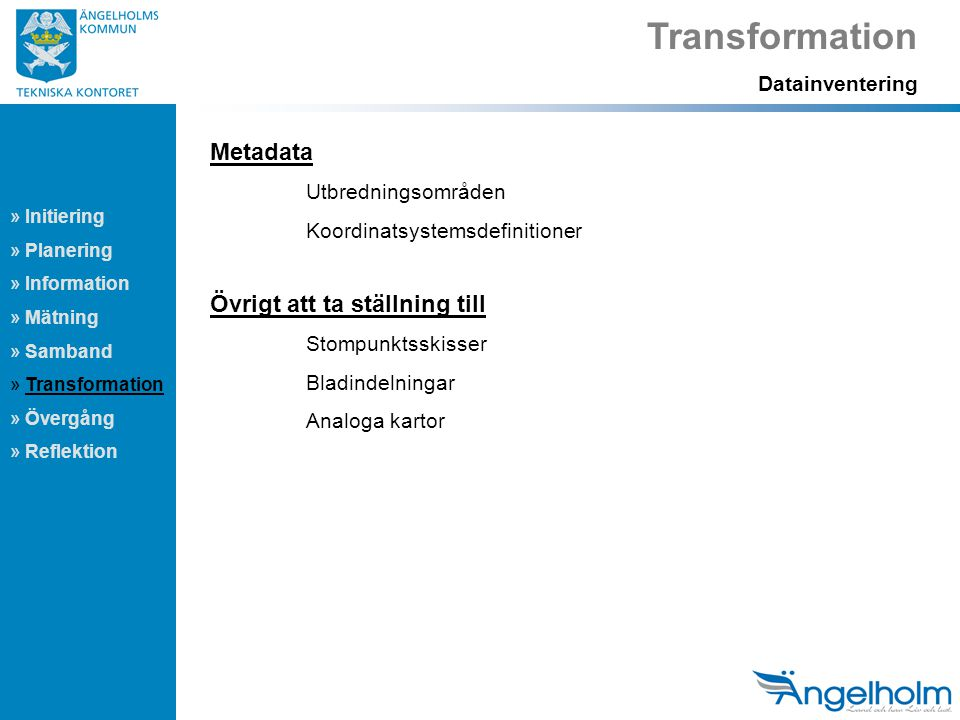 Transformation Metadata Övrigt att ta ställning till Datainventering