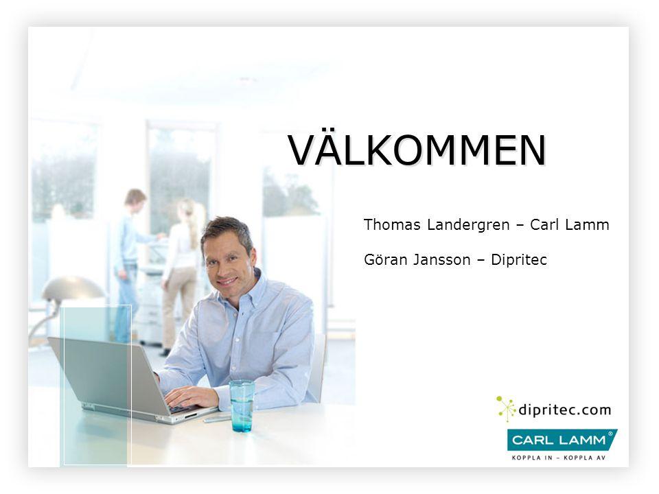VÄLKOMMEN Thomas Landergren – Carl Lamm Göran Jansson – Dipritec