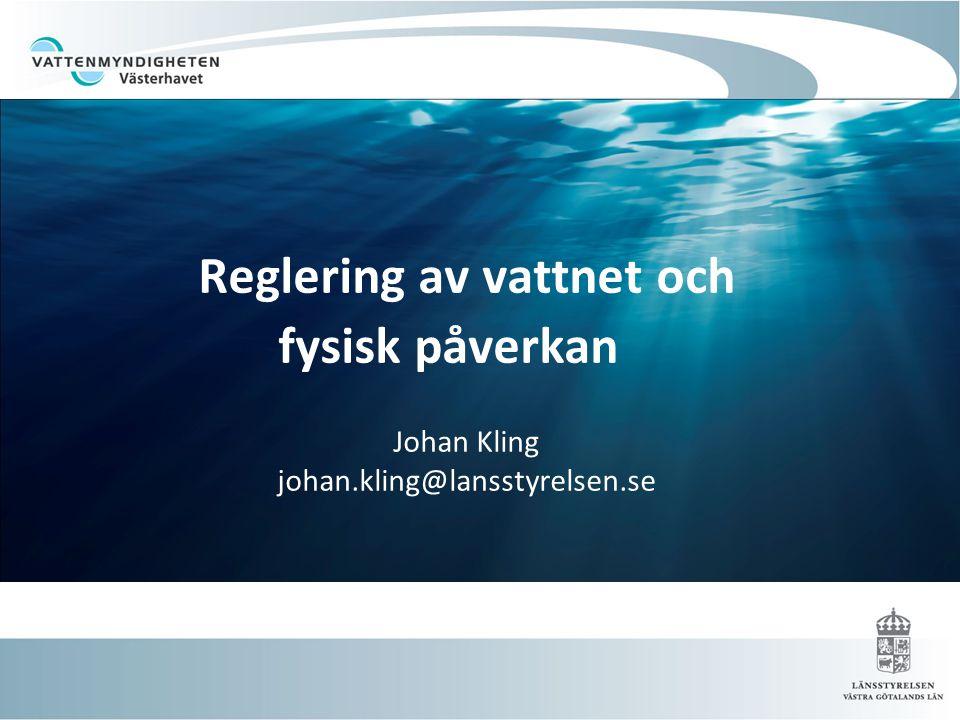 Reglering av vattnet och fysisk påverkan. Johan Kling johan