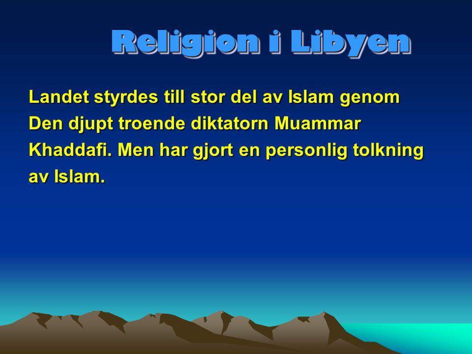 Religion i Libyen Landet styrdes till stor del av Islam genom