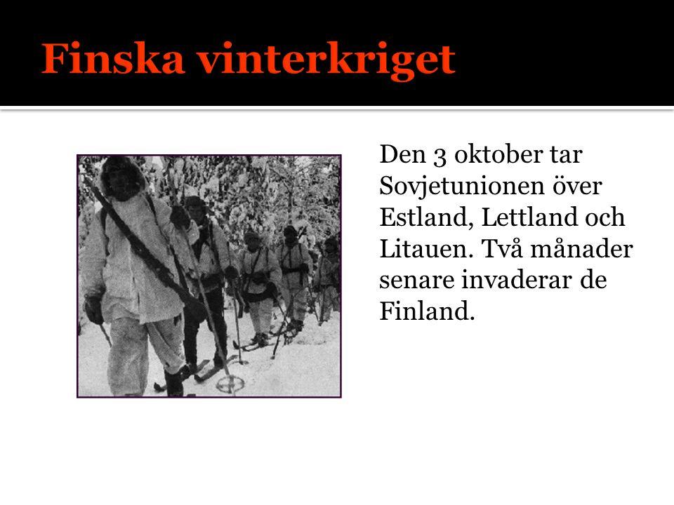 Finska vinterkriget Den 3 oktober tar Sovjetunionen över Estland, Lettland och Litauen. Två månader senare invaderar de Finland.