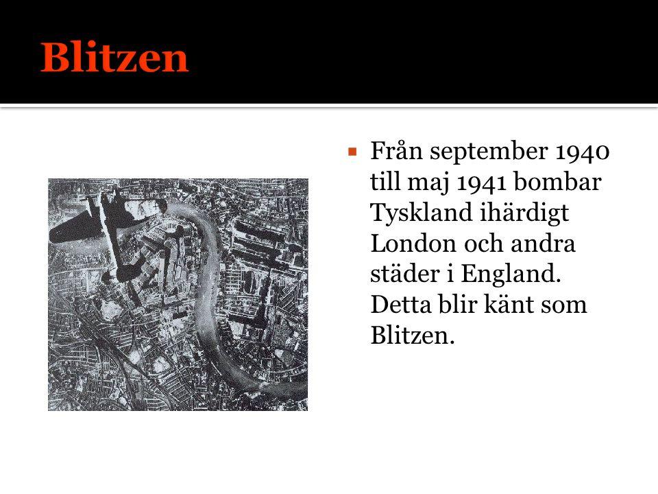 Blitzen Från september 1940 till maj 1941 bombar Tyskland ihärdigt London och andra städer i England. Detta blir känt som Blitzen.