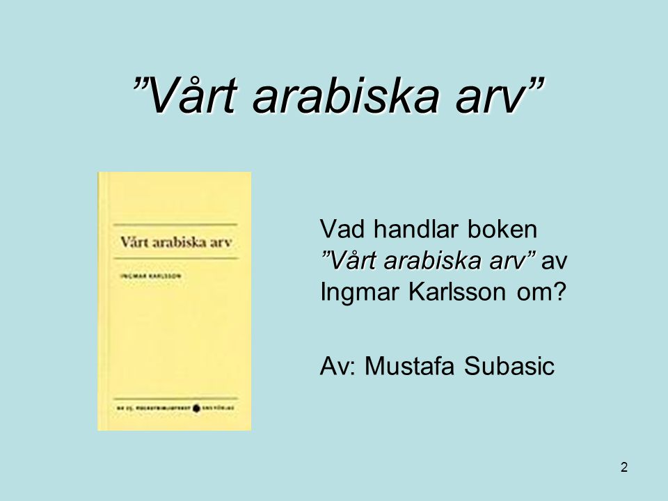 Vårt arabiska arv Vad handlar boken Vårt arabiska arv av Ingmar Karlsson om.