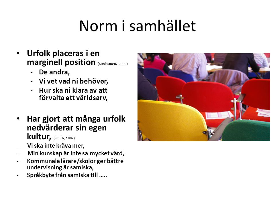 Norm i samhället Urfolk placeras i en marginell position (Kuokkanen. 2009) De andra, Vi vet vad ni behöver,
