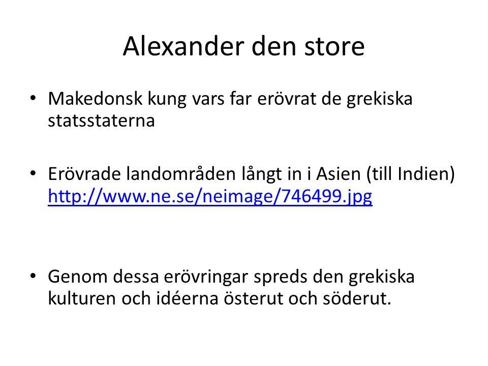 Alexander den store Makedonsk kung vars far erövrat de grekiska statsstaterna.