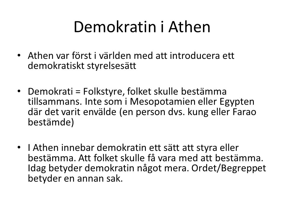 Demokratin i Athen Athen var först i världen med att introducera ett demokratiskt styrelsesätt.