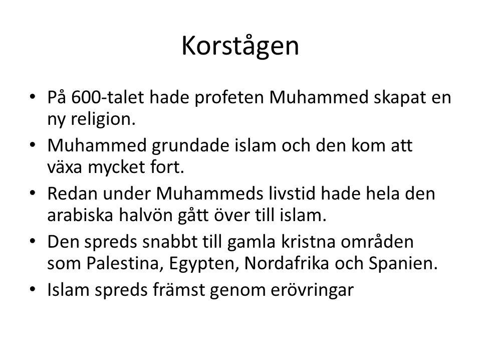 Korstågen På 600-talet hade profeten Muhammed skapat en ny religion.