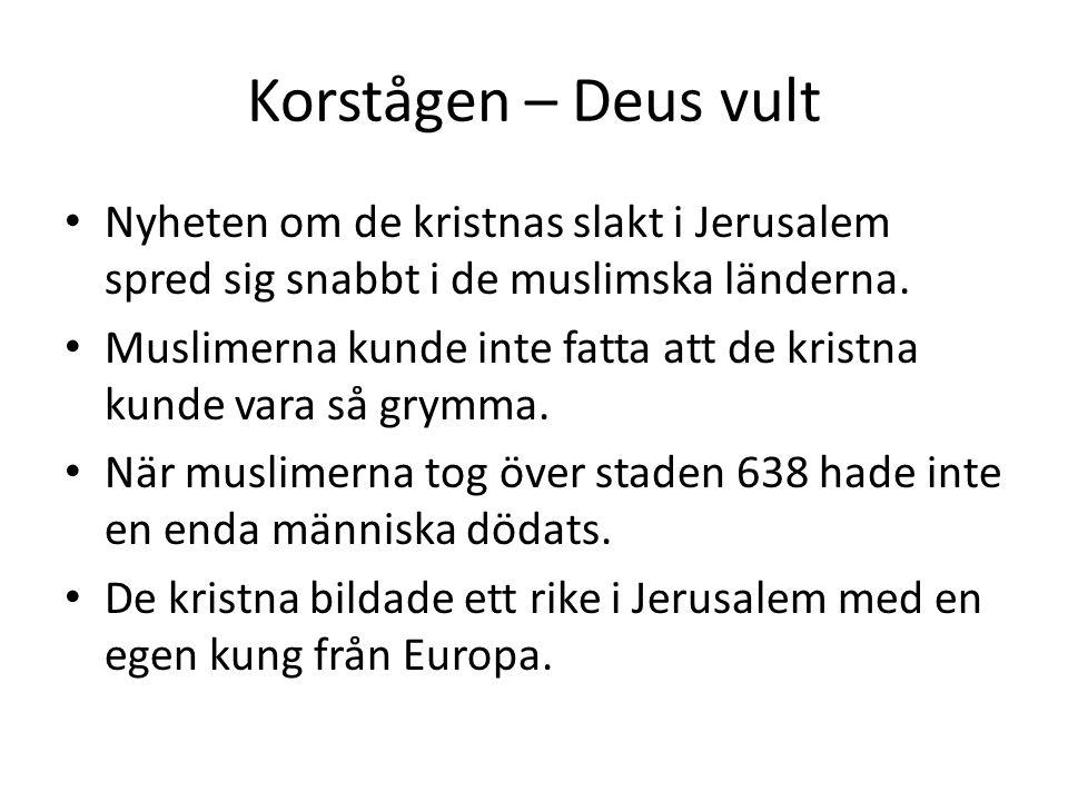 Korstågen – Deus vult Nyheten om de kristnas slakt i Jerusalem spred sig snabbt i de muslimska länderna.