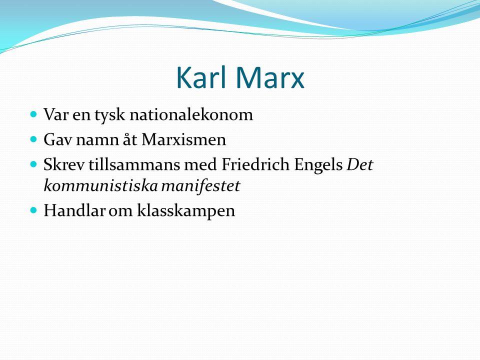 Karl Marx Var en tysk nationalekonom Gav namn åt Marxismen