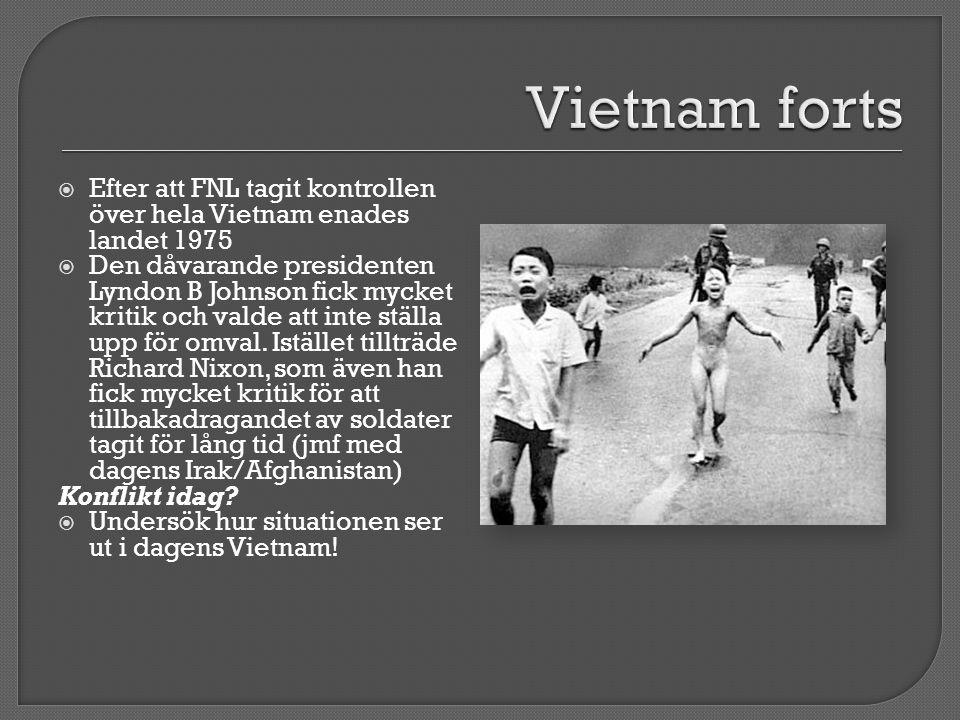 Vietnam forts Efter att FNL tagit kontrollen över hela Vietnam enades landet 1975.