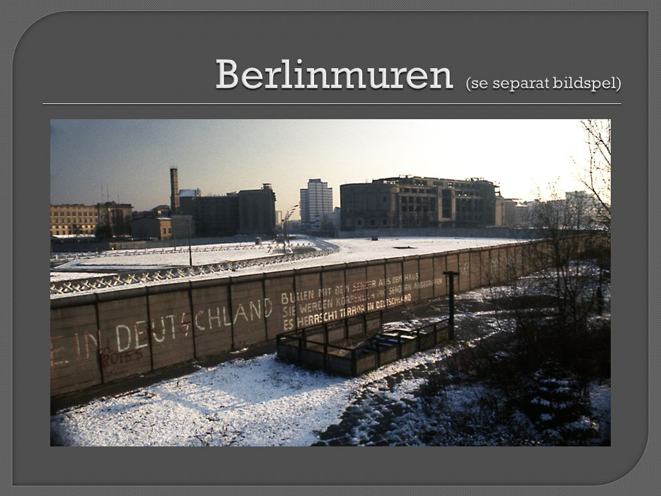 Berlinmuren (se separat bildspel)