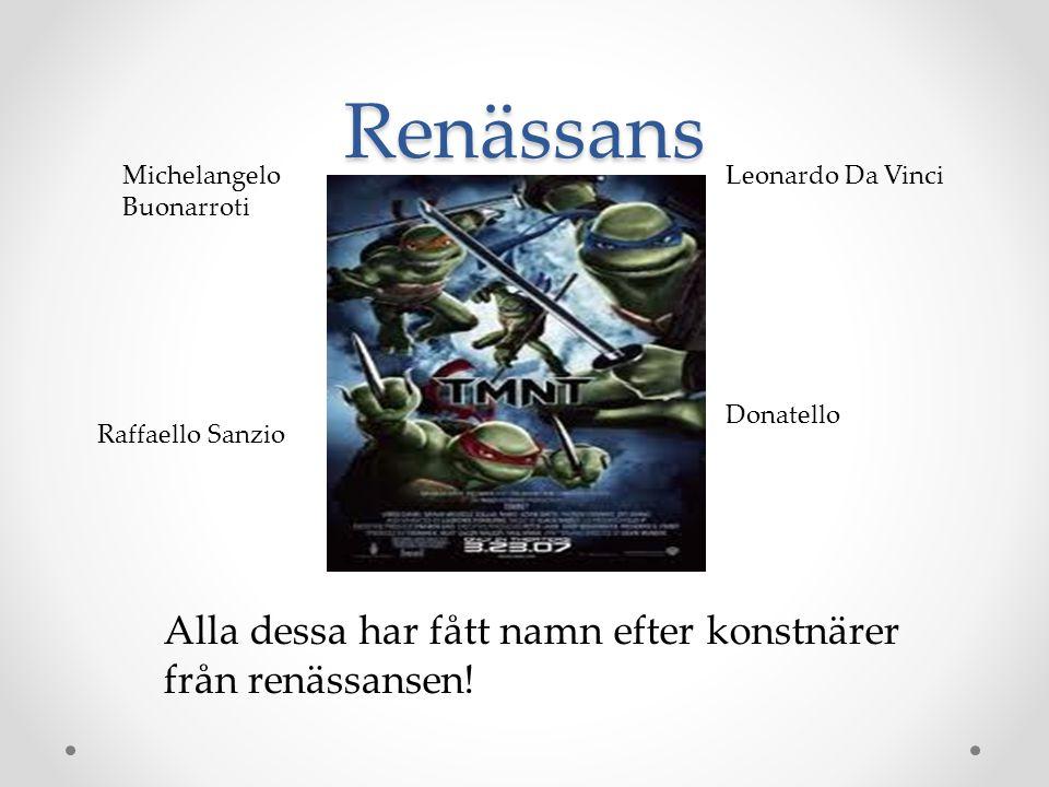 Renässans Alla dessa har fått namn efter konstnärer från renässansen!