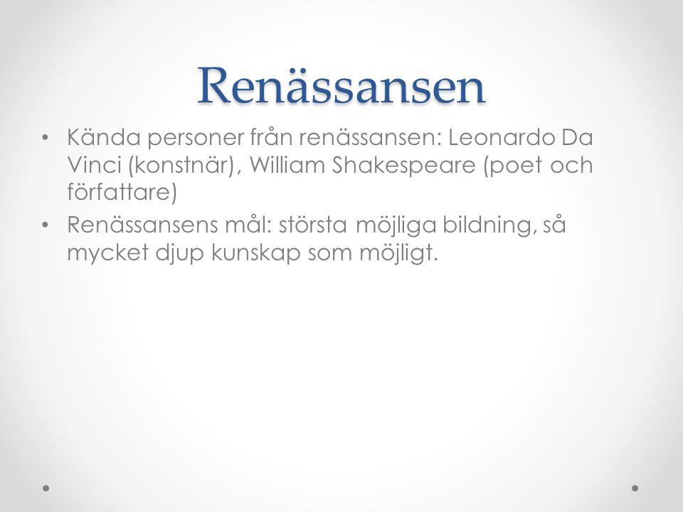 Renässansen Kända personer från renässansen: Leonardo Da Vinci (konstnär), William Shakespeare (poet och författare)