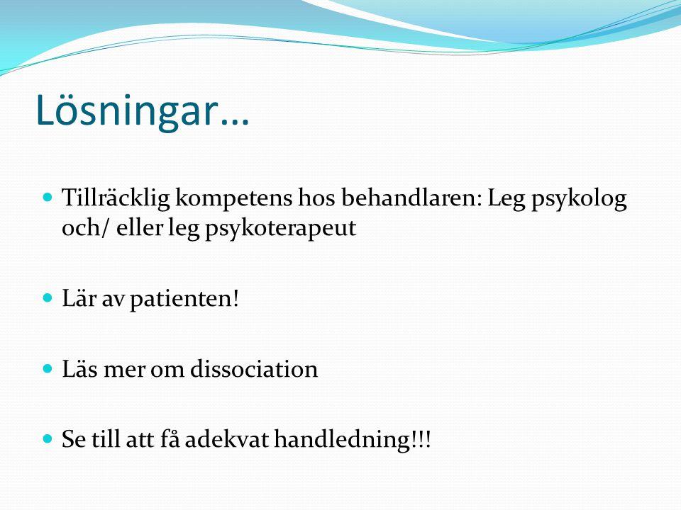 Lösningar… Tillräcklig kompetens hos behandlaren: Leg psykolog och/ eller leg psykoterapeut. Lär av patienten!