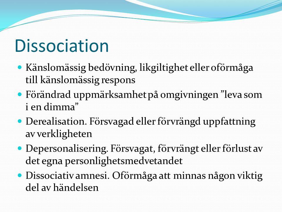 Dissociation Känslomässig bedövning, likgiltighet eller oförmåga till känslomässig respons.