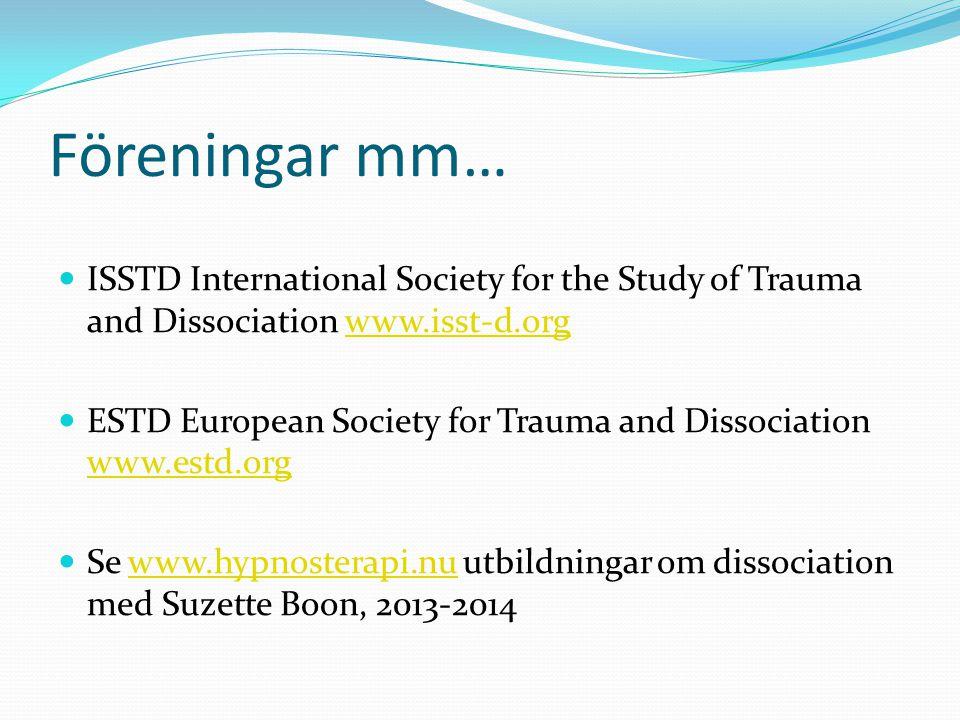 Föreningar mm… ISSTD International Society for the Study of Trauma and Dissociation www.isst-d.org.