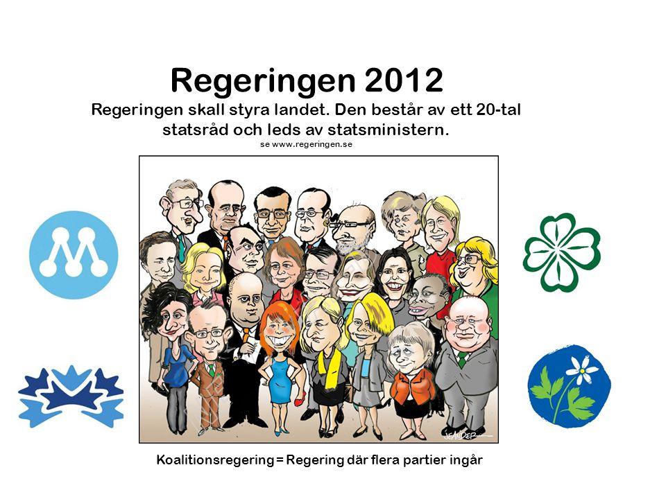 Regeringen 2012 Regeringen skall styra landet. Den består av ett 20-tal statsråd och leds av statsministern.