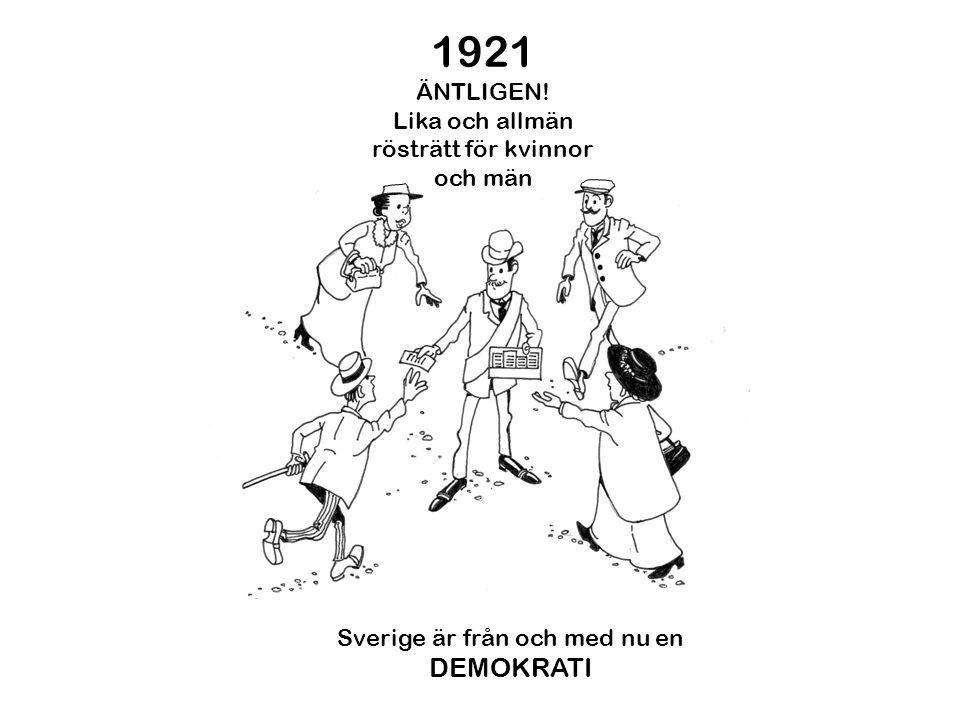 1921 DEMOKRATI ÄNTLIGEN! Lika och allmän rösträtt för kvinnor och män