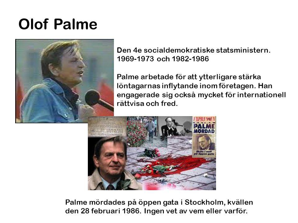 Olof Palme Den 4e socialdemokratiske statsministern.