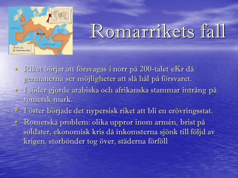 Romarrikets fall Riket börjar att försvagas i norr på 200-talet eKr då germanerna ser möjligheter att slå hål på försvaret.