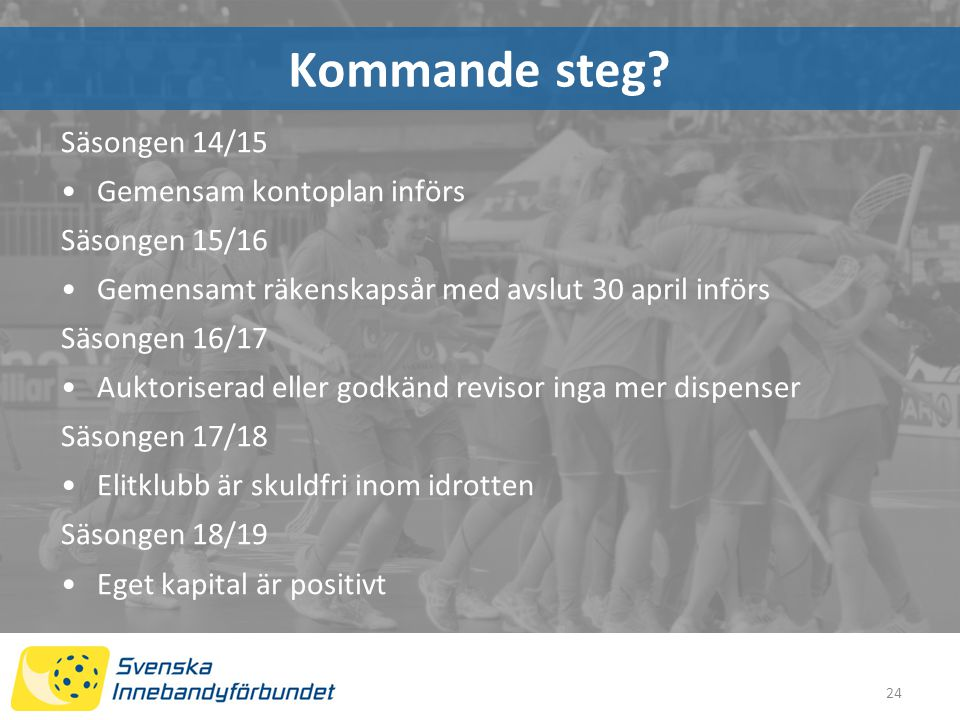 Kommande steg Säsongen 14/15 Gemensam kontoplan införs Säsongen 15/16