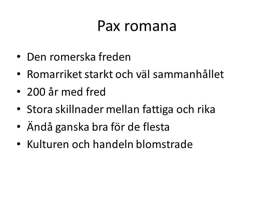 Pax romana Den romerska freden Romarriket starkt och väl sammanhållet