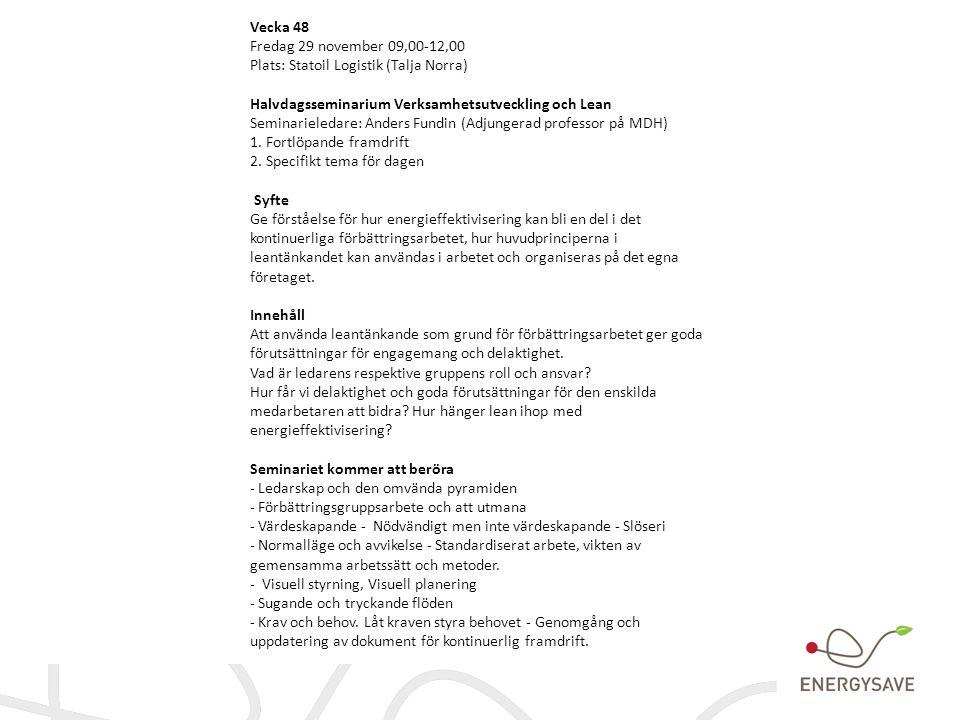 Vecka 48 Fredag 29 november 09,00-12,00. Plats: Statoil Logistik (Talja Norra) Halvdagsseminarium Verksamhetsutveckling och Lean.