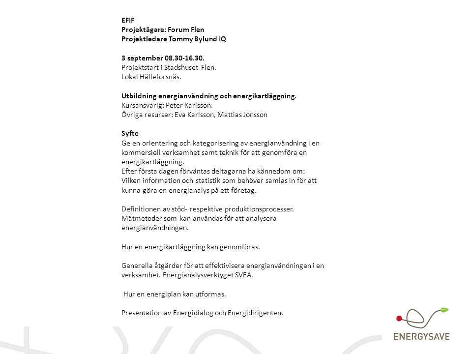 EFIF Projektägare: Forum Flen. Projektledare Tommy Bylund IQ. 3 september 08.30-16.30. Projektstart i Stadshuset Flen.