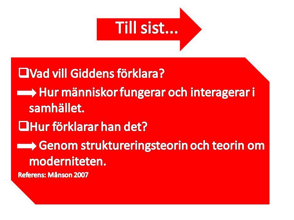 Till sist... Vad vill Giddens förklara