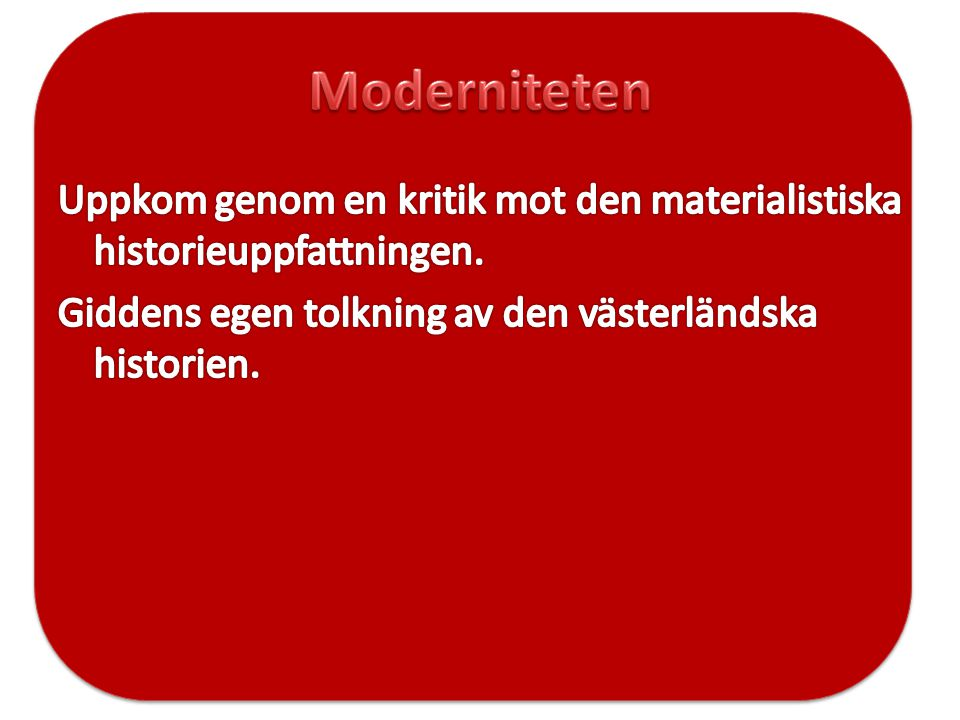 Moderniteten Uppkom genom en kritik mot den materialistiska historieuppfattningen.