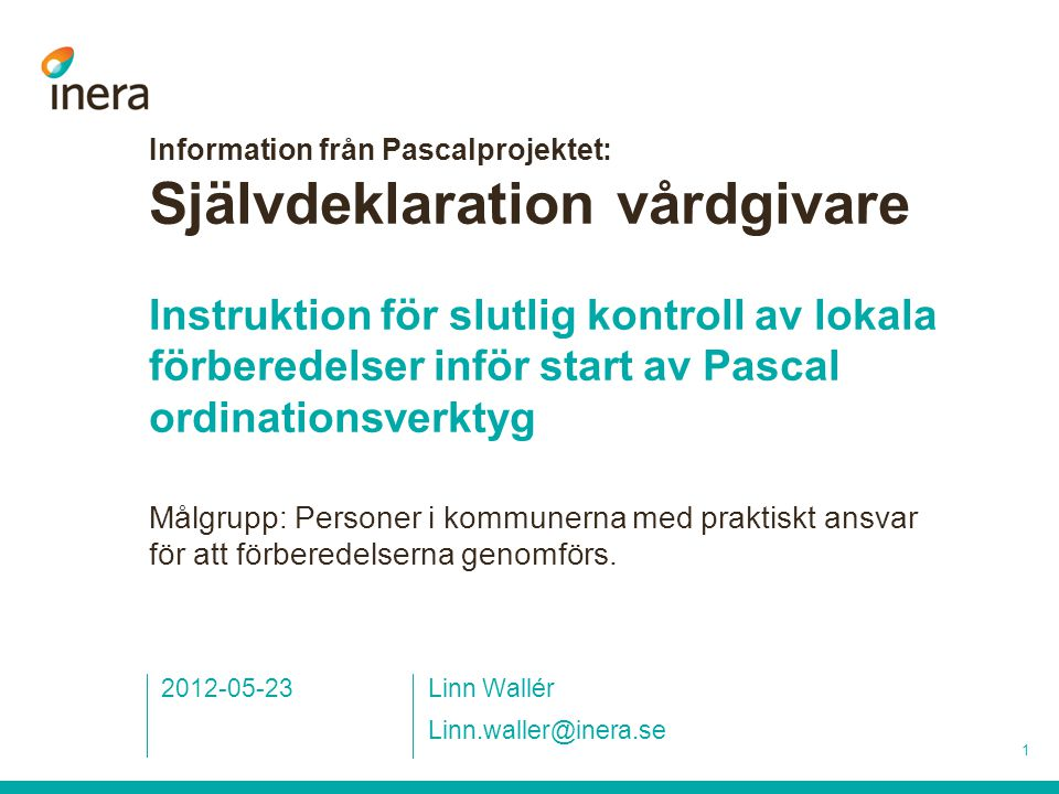 Information från Pascalprojektet: Självdeklaration vårdgivare Instruktion för slutlig kontroll av lokala förberedelser inför start av Pascal ordinationsverktyg