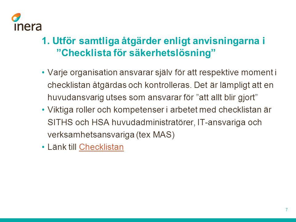 1. Utför samtliga åtgärder enligt anvisningarna i Checklista för säkerhetslösning